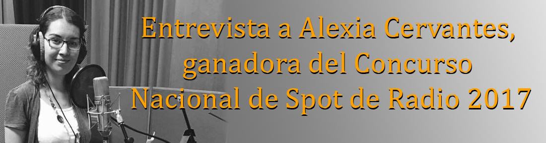 Entrevista a Alexia Cervantes, ganadora del Concurso Nacional de Spot de Radio 2017